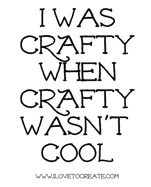 crafty when not cool